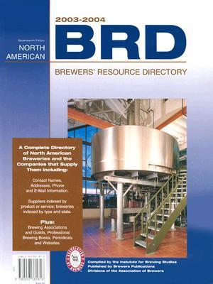 2003-2004 North American Brewers Resource Directory: A Complete Directory of North American Breweries and the Companies That Supply Them Institute for Brewing Studies