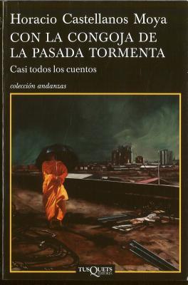 Con la congoja de la pasada tormenta Horacio Castellanos Moya