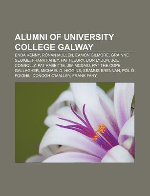 Alumni of University College Galway: Enda Kenny, R N N Mullen, Eamon Gilmore, Gr Inne Seoige, Frank Fahey, Pat Fleury, Don Lydon, Joe Connolly Source Wikipedia