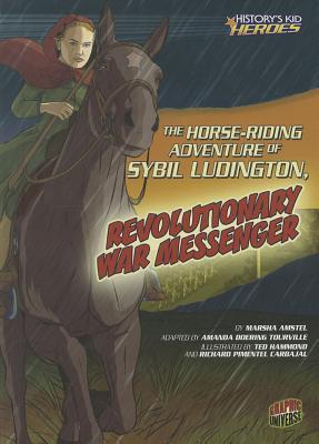 The Horse-Riding Adventure of Sybil Ludington, Revolutionary War Messenger  by  Marsha Amstel