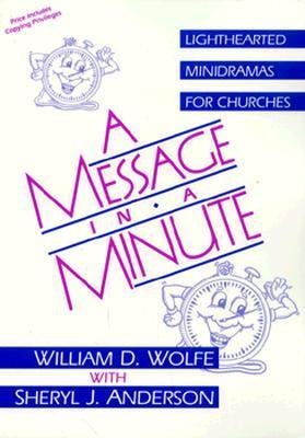 A Message in a Minute: Lighthearted Minidramas for Churches  by  William D. Wolfe
