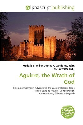 Aguirre, the Wrath of God  by  Frederic P.  Miller