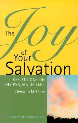 The Joy of Your Salvation: Reflections on the Psalms of Lent  by  Deborah McCann