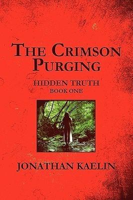 The Crimson Purging: Hidden Truth: Book One Jonathan Kaelin