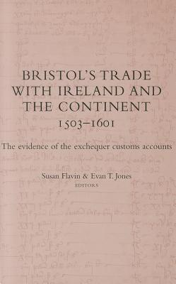 Bristols Trade with Ireland and the Continent, 1503-1601: The Evidence of the Exchequer Customs Accounts Flavin
