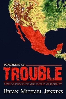 Bordering on Trouble: Mexicos Violence and American Security Brian Michael Jenkins