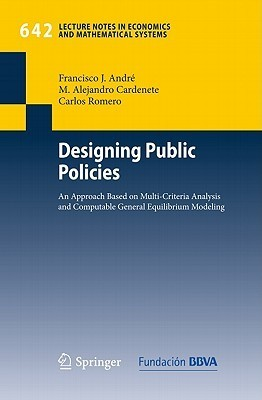 Designing Public Policies: An Approach Based On Multi Criteria Analysis And Computable General Equilibrium Modeling (Lecture Notes In Economics And Mathematical Systems)  by  Francisco J. André