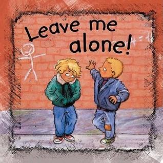 Leave Me Alone!  by  Ann De Bode