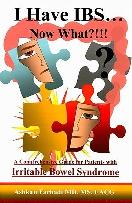I Have IBS...Now What?!!!: A Comprehensive Guide for Patients with Irritable Bowel Syndrome  by  Ashkan Farhadi