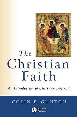 The Christian Faith  by  Colin E. Gunton
