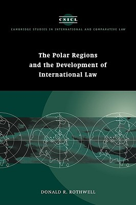 The Polar Regions and the Development of International Law  by  Donald R. Rothwell