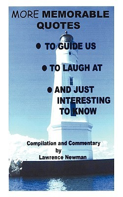 More Memorable Quotes to Guide Us, to Laugh AT, and Just Interesting to Know Ronald William Newman