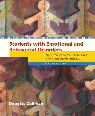 Students with Emotional and Behavioral Disorders: An Introduction for Teachers and Other Helping Professionals Douglas Cullinan