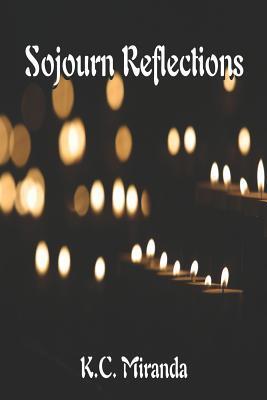 Sojourn Reflections  by  K. C. Miranda