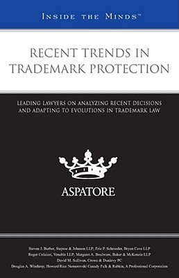Recent Trends in Trademark Protection: Leading Lawyers on Analyzing Recent Decisions and Adapting to Evolutions in Trademark Law Aspatore Books