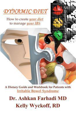 Dynamic Diet: A Dietary Guide and Workbook for Patients with Irritable Bowel Syndrome  by  Ashkan Farhadi