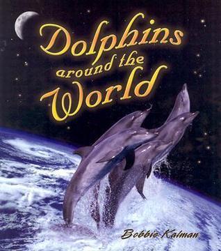 Dolphins Around The World Bobbie Kalman