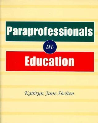 Paraprofessionals in Education  by  Kathryn Jane Skelton
