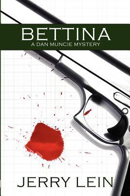 Bettina: A Dan Muncie Mystery  by  Jerry Lien