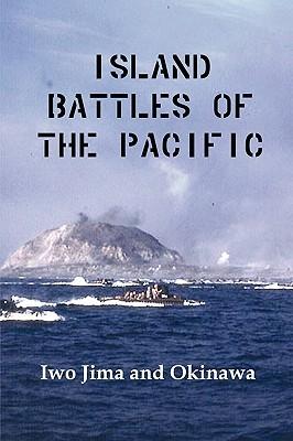 Island Battles of the Pacific: Iwo Jima and Okinawa U.S. Marine Corps