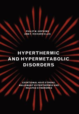 Hyperthermic and Hypermetabolic Disorders: Exertional Heat-Stroke, Malignant Hyperthermia and Related Syndromes Philip M. Hopkins