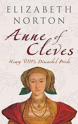 Anne of Cleves: Henry VIIIs Discarded Bride  by  Elizabeth Norton