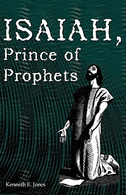Isaiah, Prince of Prophets  by  Kenneth E. Jones