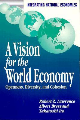 A Vision for the World Economy: Openness, Diversity, and Cohesion Robert Z. Lawrence