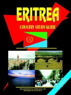 Eritrea Country Study Guide  by  USA International Business Publications