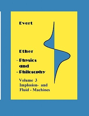 Ether-Physics and -Philosophy: Volume 3  by  Alfred Evert
