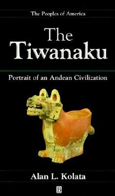 The Tiwanaku: Portrait of an Andean Civilization  by  Alan L. Kolata