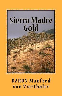 Sierra Madre Gold  by  Baron Manfred Von Vierthaler