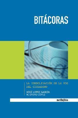 Bitácoras: La consolidación de la voz del ciudadano  by  Xosé López García