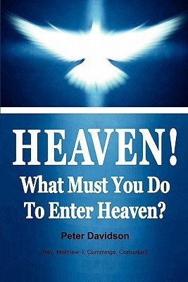 Heaven!: What Must You Do to Enter Heaven? Peter Davidson