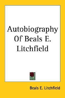 Autobiography of Beals E. Litchfield Beals E. Litchfield