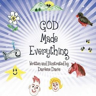 God Made Everything  by  Darlene Davis