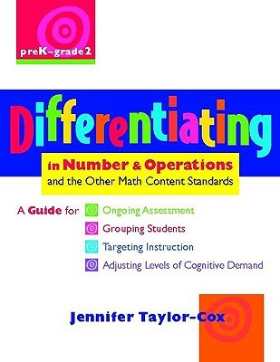 Differentiating in Number & Operations: A Guide for Ongoing Assessment, Grouping Students, Targeting Instruction, and Adjusting Levels of Cognitive Demand Jennifer Taylor-Cox