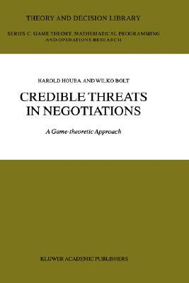 Credible Threats in Negotiations. a Game-Theoretic Approach  by  Harold Houba