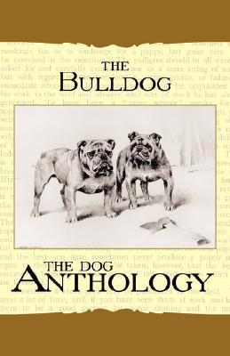 The Bulldog: A Dog Anthology  by  Various