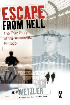 Escape from Hell: The True Story of the Auschwitz Protocol  by  Alfréd Wetzler