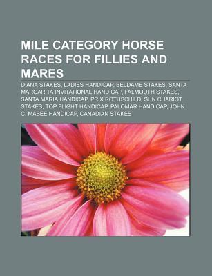 Mile Category Horse Races for Fillies and Mares: Diana Stakes, Ladies Handicap, Beldame Stakes, Santa Margarita Invitational Handicap  by  Source Wikipedia
