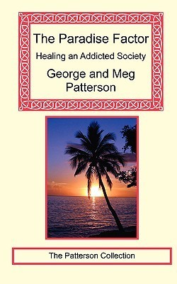 The Paradise Factor: Healing an Addicted Society  by  George Patterson