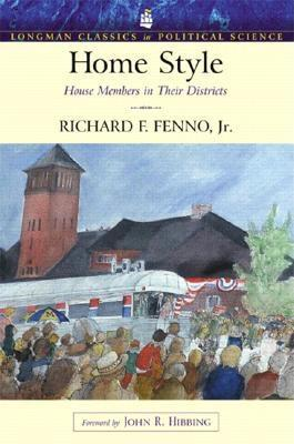 Home Style: House Members in Their Districts (Longman Classics Series)  by  Richard F. Fenno Jr.