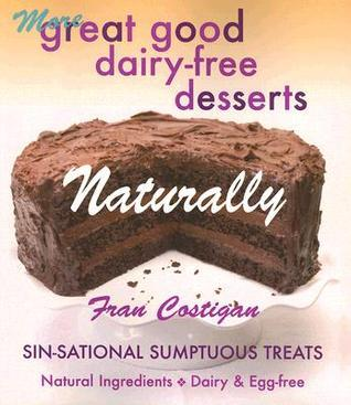 Great Good Dairy-Free Desserts Naturally: Secrets of Sensational Sin-Free Vegan Sweets  by  Fran Costigan