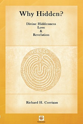 Why Hidden? Divine Hiddenness, Love and Revelation  by  Richard H. Corrigan