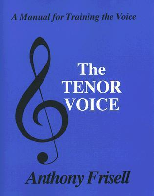 The Tenor Voice: A Manual for Training the Voice Anthony Frisell