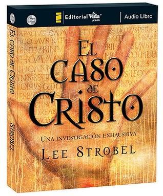 El Caso de Cristo: Una Investigacion Exhaustiva Lee Strobel