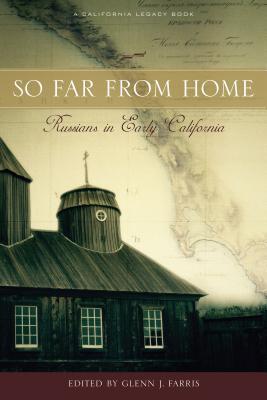 So Far from Home: Russians in Early California  by  Glenn J. Farris