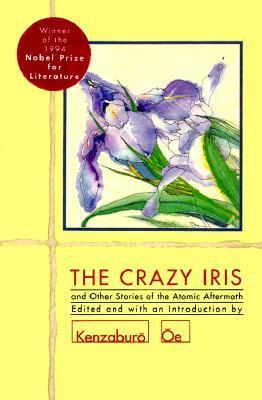 The Crazy Iris and Other Stories of the Atomic Aftermath Kenzaburō Ōe