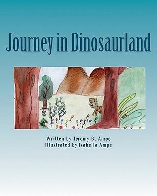 Journey in Dinosaurland Jeremy B. Ampe